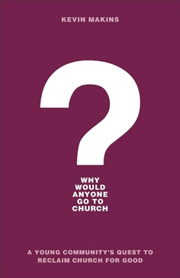 Why Would Anyone Go to Church? (Paperback)