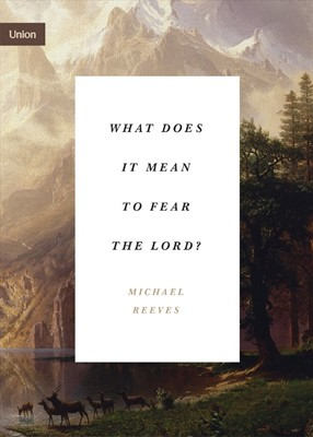 What Does It Mean to Fear the Lord? (Paperback)