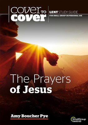 Cover to Cover Lent: The Prayers of Jesus (Paperback)