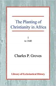 Planting of Christianity in Africa, The Vol 1 PB (Paperback)
