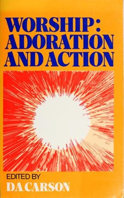 Worship: Adoration and Action (Paperback)