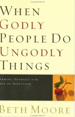 When Godly People Do Ungodly Things (Paperback)