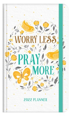 2022 Planner: Worry Less, Pray More (Hard Cover)