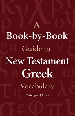 Book-by-Book Guide to New Testament Greek Vocabulary, A (Paperback)