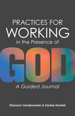 Practices for Working in the Presence of God (Paperback)