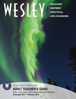 Wesley Adult Teacher Guide Winter 2017-18 (Paperback)