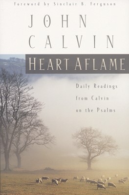 Heart Aflame: Daily Readings from Calvin in the Psalms (Paperback)