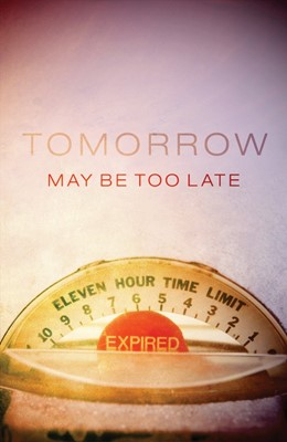 Tomorrow May Be Too Late (Pack Of 25) (Tracts)