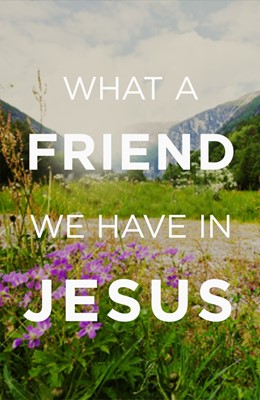 What A Friend We Have In Jesus (Pack Of 25) (Tracts)
