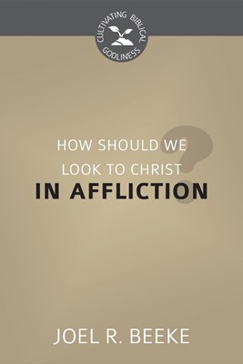 How Should We Look To Christ In Affliction? (Pamphlet)