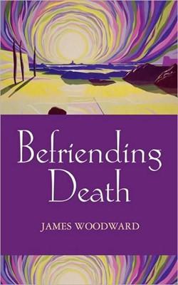 Befriending Death, Facing Loss (Paperback)