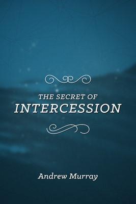 The Secret of Intercession (Paperback)