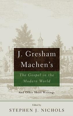 J. Gresham Machen's The Gospel in the Modern World (Paperback)