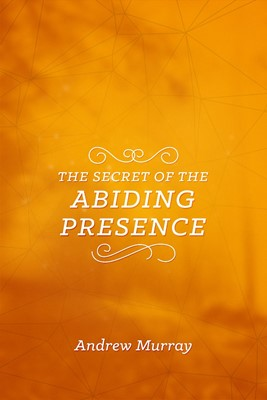 The Secret of the Abiding Presence (Paperback)