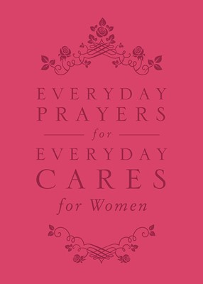 Everyday Prayers For Everyday Cares For Women (Leather Binding)