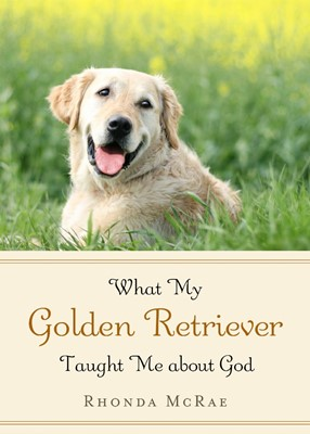 What My Golden Retriever Taught Me About God (Hard Cover)