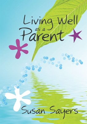 Living Well As A Parent (Hard Cover)
