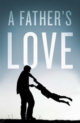 Father's Love (Pack Of 25), A (Tracts)
