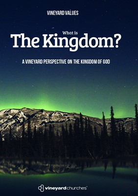 Vineyard Values: What Is The Kingdom?. (Booklet)