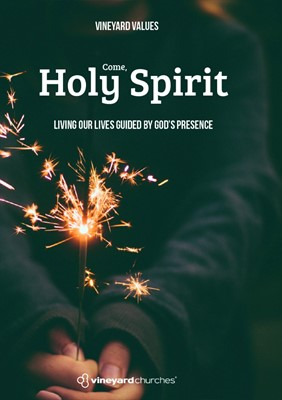 Vineyard Values: Come, Holy Spirit. (Booklet)