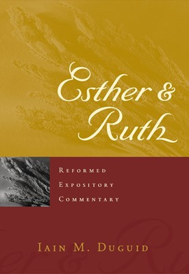 Reformed Expository Commentary: Esther & Ruth (Hard Cover)