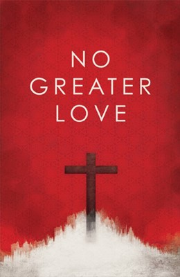 No Greater Love (Pack Of 25) (Tracts)