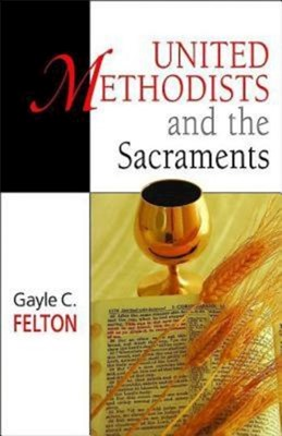 United Methodists and the Sacraments (Paperback)