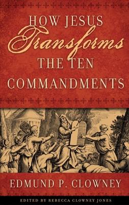 How Jesus Transforms the Ten Commandments (Paperback)
