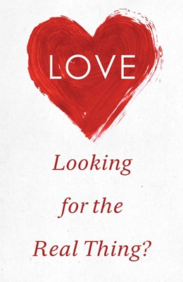Love: Looking For The Real Thing? (Pack Of 25) (Tracts)