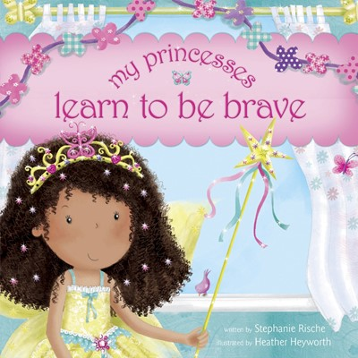 My Princesses Learn To Be Brave (Hard Cover)