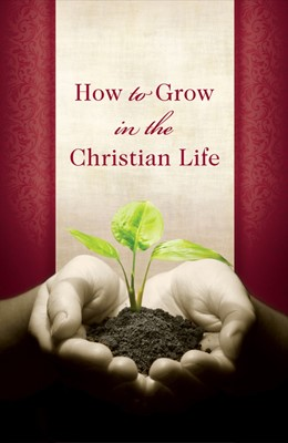 How To Grow In The Christian Life (Pack Of 25) (Tracts)