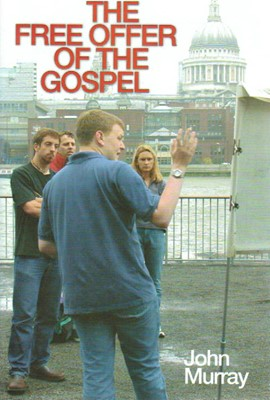 The Free Offer Of The Gospel (Booklet)
