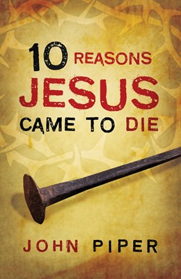 10 Reasons Jesus Came To Die (Pack Of 25) (Tracts)