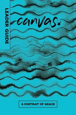 Canvas: A Portrait of Grace Leader Guide (Paperback)