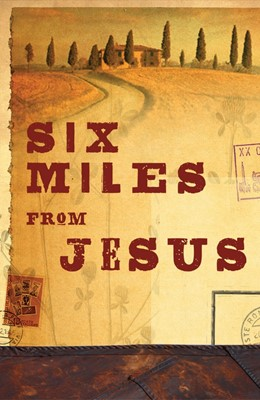 Six Miles From Jesus (Pack Of 25) (Tracts)