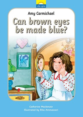 Amy Carmichael: Can Brown Eyes Be Made Blue? (Hard Cover)