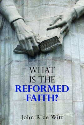 What is the Reformed Faith? (Booklet)