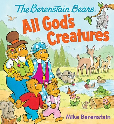 The Berenstain Bears All God's Creatures (Board Book)