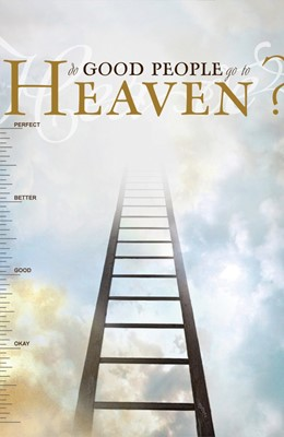Do Good People Go To Heaven? (Pack Of 25) (Tracts)
