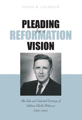 Pleading For A Reformation Vision (Cloth-Bound)