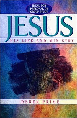 Jesus: His Life and Ministry (Paperback)