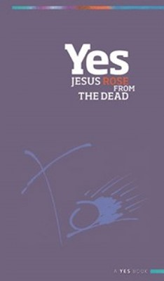 Yes: Jesus Rose From The Dead (Paperback)