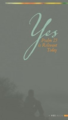 Yes: Psalm 23 Is Relevant Today (Paperback)