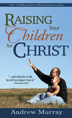 Raising Your Children For Christ (Mass Market)