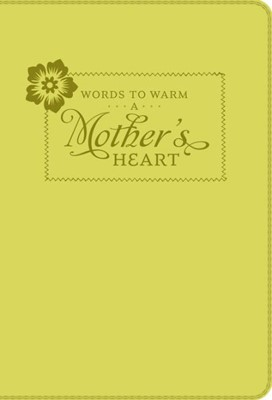 Words To Warm A Mother's Heart (Leatherette) (Leather Binding)