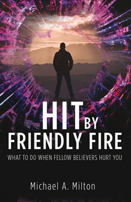 Hit By Friendly Fire (Paperback)