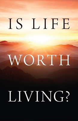 Is Life Worth Living? (Pack Of 25) (Tracts)