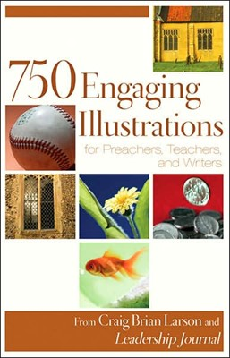 750 Engaging Illustrations For Preachers, Teachers, And Writ (Paperback)