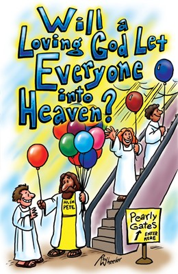 Will A Loving God Let Everyone Into Heaven? (Pack Of 25) (Tracts)
