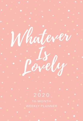 2020 16 Month Weekly Planner, Whatever Is Lovely (Imitation Leather)